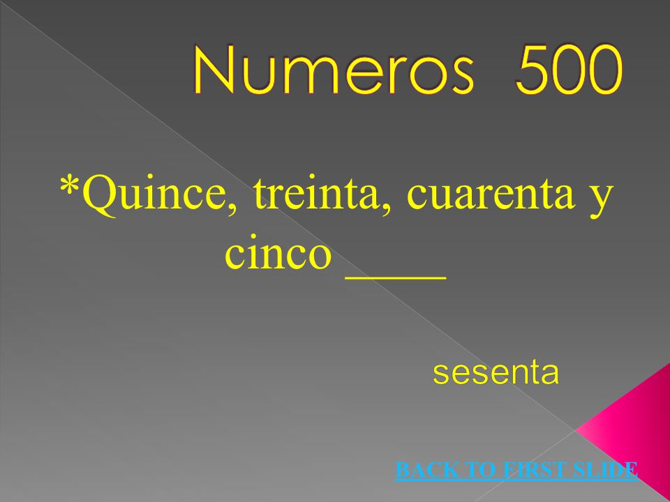 *Quince, treinta, cuarenta y cinco ____ BACK TO FIRST SLIDE