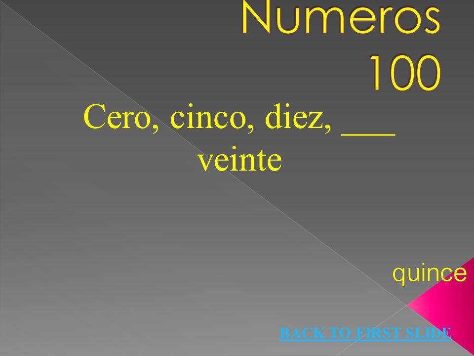 Cero, cinco, diez, ___ veinte BACK TO FIRST SLIDE