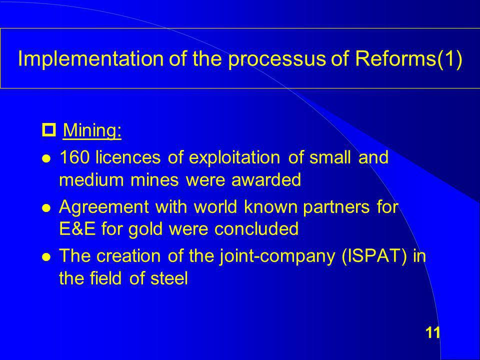 Implementation of the processus of Reforms(1) Mining: l 160 licences of exploitation of small and medium mines were awarded l Agreement with world kno