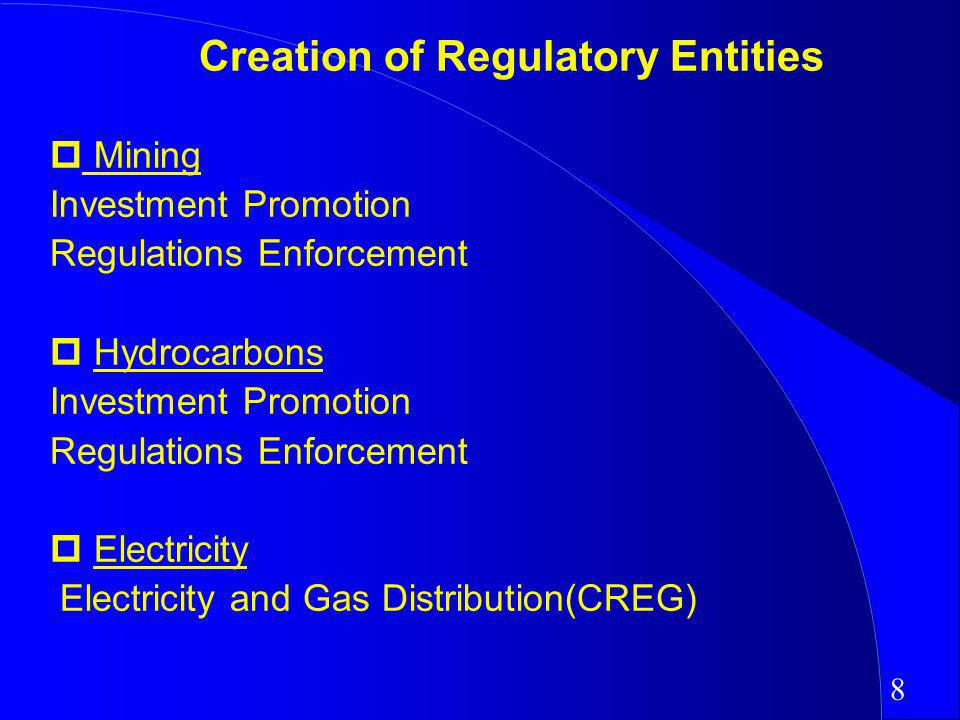 Creation of Regulatory Entities Mining Investment Promotion Regulations Enforcement Hydrocarbons Investment Promotion Regulations Enforcement Electricity Electricity and Gas Distribution(CREG) 8
