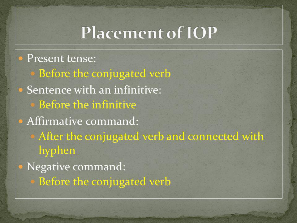 Present tense: Before the conjugated verb Sentence with an infinitive: Before the infinitive Affirmative command: After the conjugated verb and connected with hyphen Negative command: Before the conjugated verb