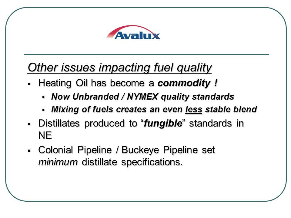 Other issues impacting fuel quality Heating Oil has become a commodity .