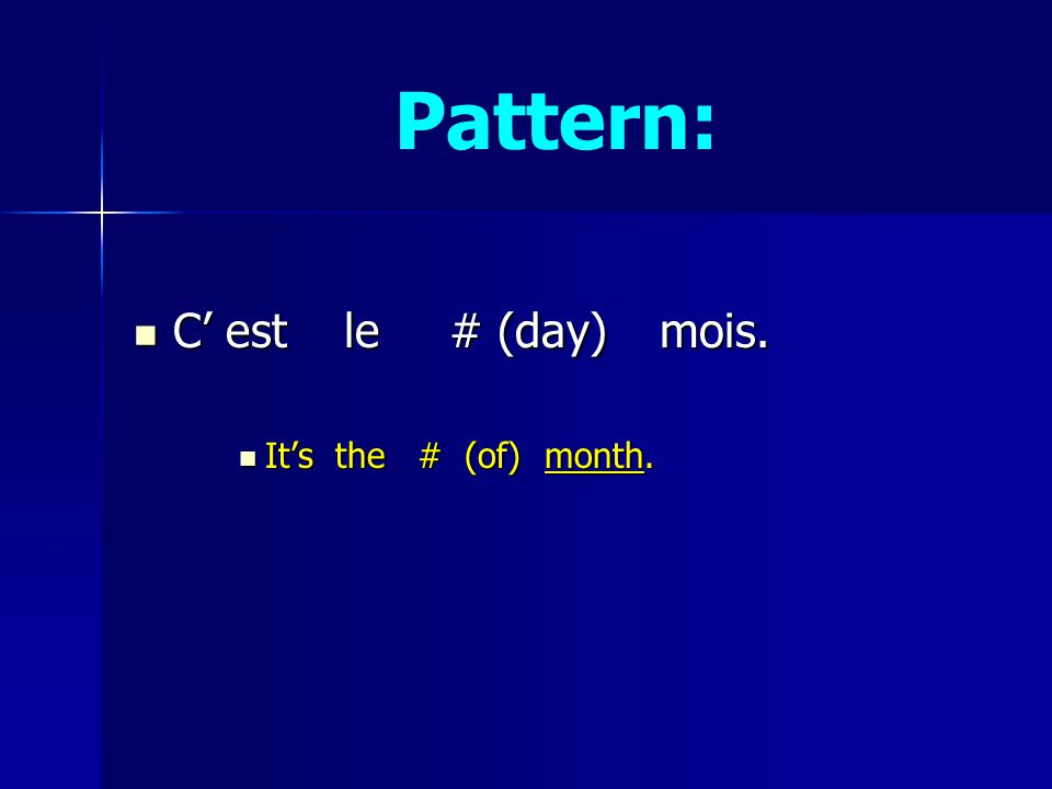 Pattern: C est le # (day)mois. C est le # (day)mois. Its the # (of) month. Its the # (of) month.