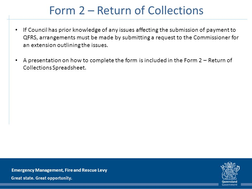 Emergency Management, Fire and Rescue Levy Form 2 – Return of Collections If Council has prior knowledge of any issues affecting the submission of pay