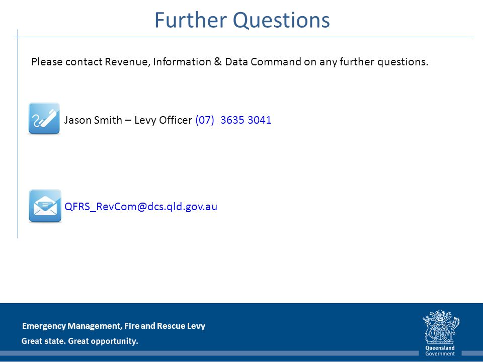 Emergency Management, Fire and Rescue Levy Please contact Revenue, Information & Data Command on any further questions. Jason Smith – Levy Officer (07