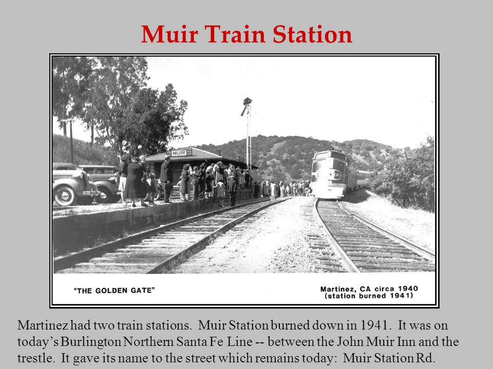 Muir Train Station Martinez had two train stations.