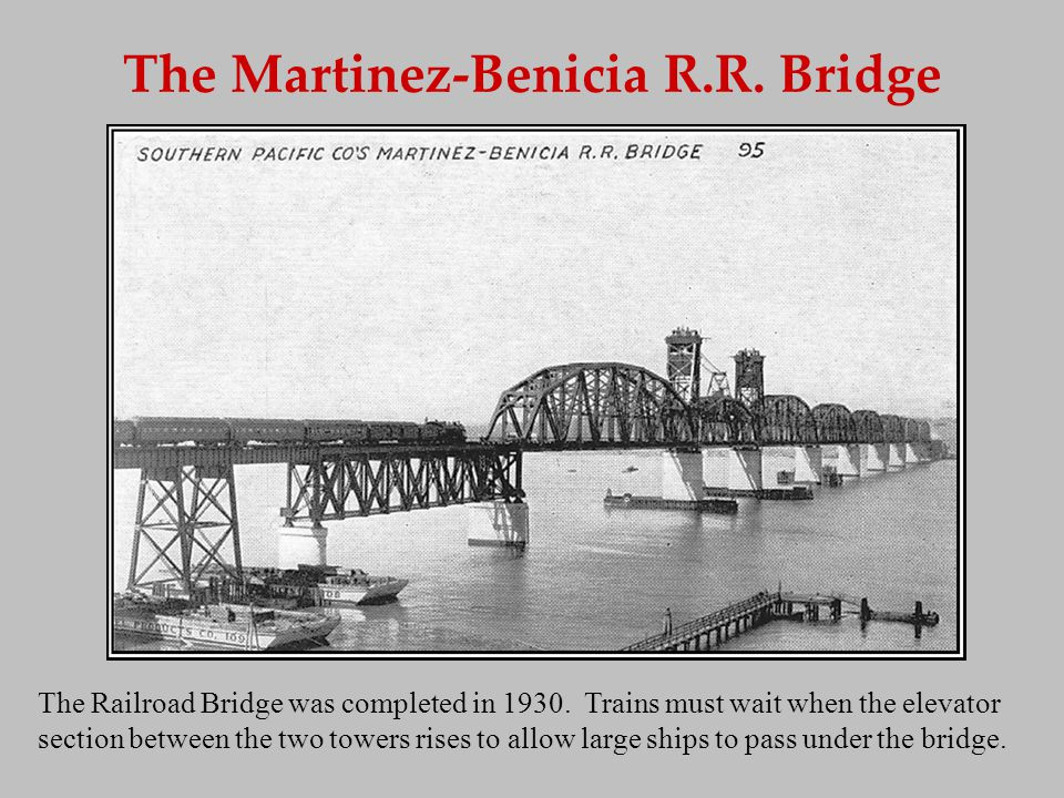 The Martinez-Benicia R.R. Bridge The Railroad Bridge was completed in