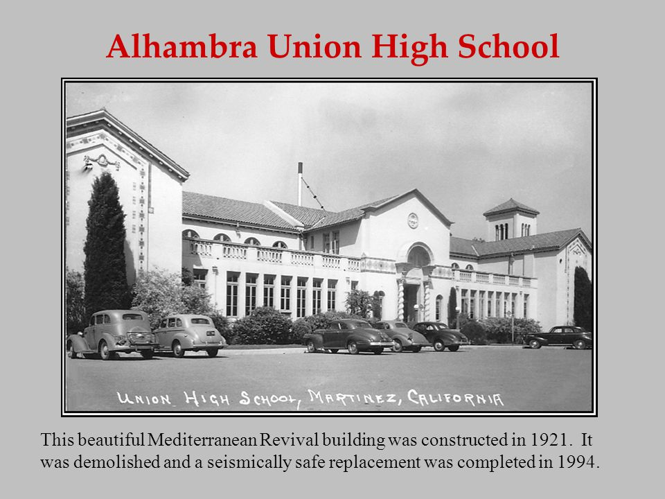 Alhambra Union High School This beautiful Mediterranean Revival building was constructed in 1921. It was demolished and a seismically safe replacement