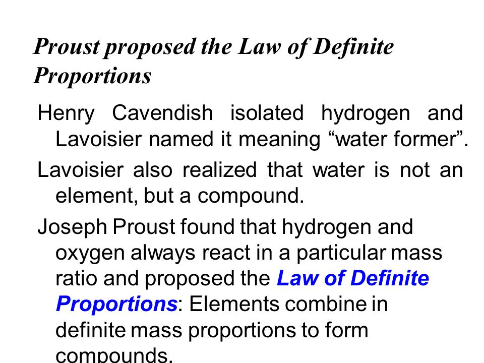 Henry Cavendish isolated hydrogen and Lavoisier named it meaning water former. Lavoisier also realized that water is not an element, but a compound. J
