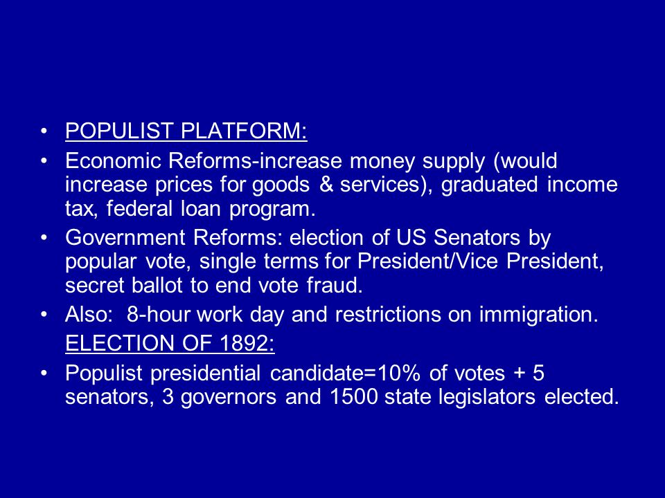 POPULIST PLATFORM: Economic Reforms-increase money supply (would increase prices for goods & services), graduated income tax, federal loan program.