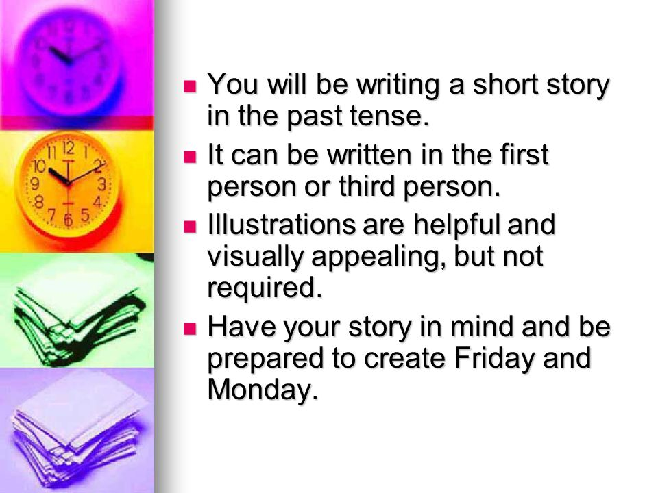 You will be writing a short story in the past tense.