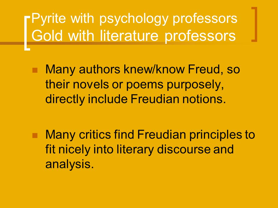 Pyrite with psychology professors Gold with literature professors Many authors knew/know Freud, so their novels or poems purposely, directly include F