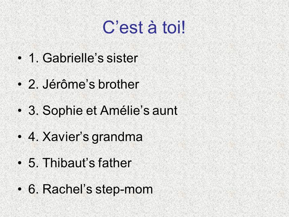 Cest à toi. 1. Gabrielles sister 2. Jérômes brother 3.