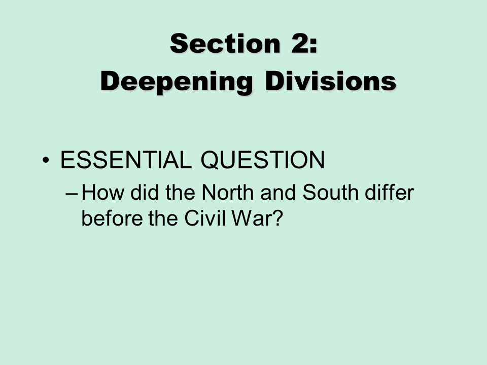 Section 2: Deepening Divisions ESSENTIAL QUESTION –How did the North and South differ before the Civil War?