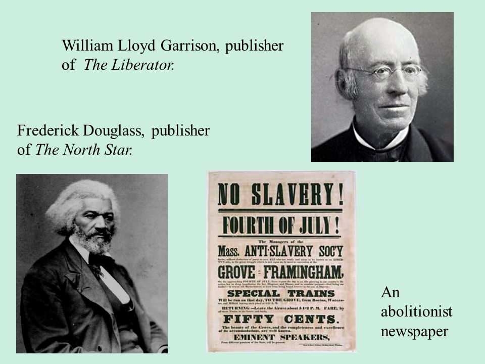 William Lloyd Garrison, publisher of The Liberator. Frederick Douglass, publisher of The North Star. An abolitionist newspaper
