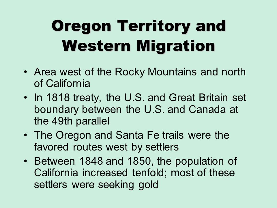 Oregon Territory and Western Migration Area west of the Rocky Mountains and north of California In 1818 treaty, the U.S. and Great Britain set boundar