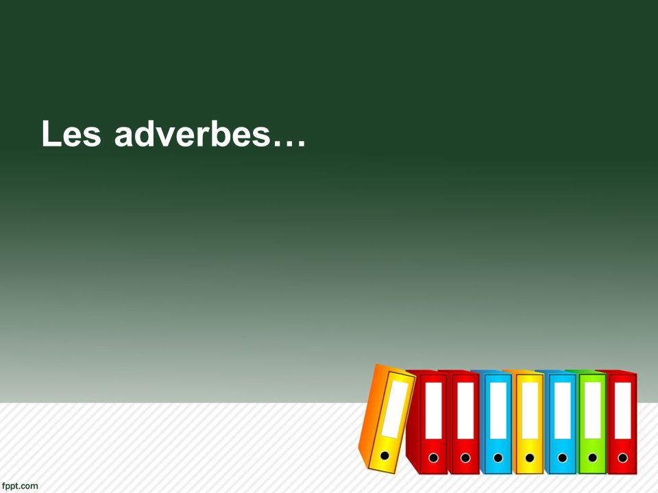 Une definition… Quest-ce que cest un adverbe.