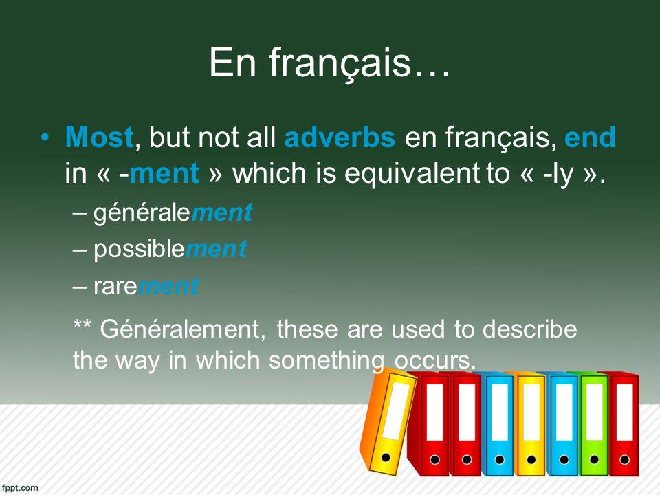 En français… Most, but not all adverbs en français, end in « -ment » which is equivalent to « -ly ». –généralement –possiblement –rarement ** Générale