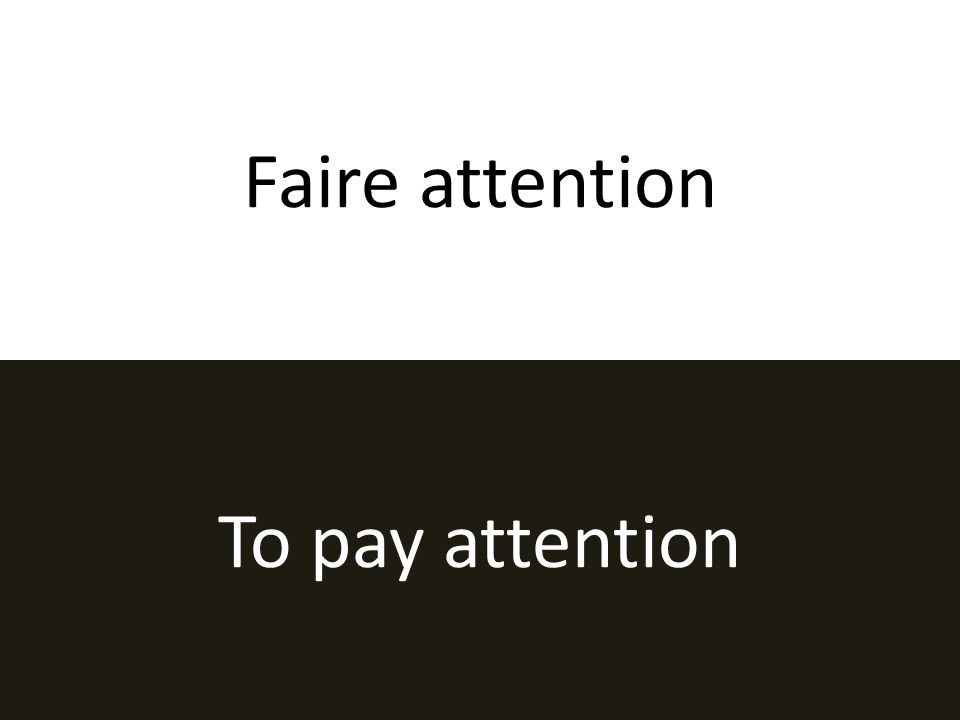 Faire attention To pay attention