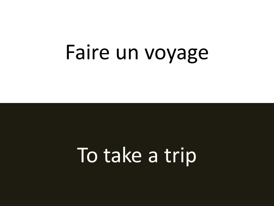 Faire un voyage To take a trip