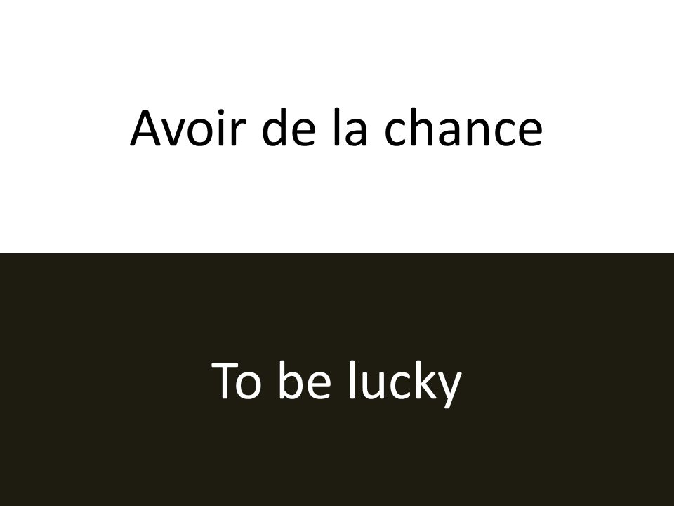 Avoir de la chance To be lucky