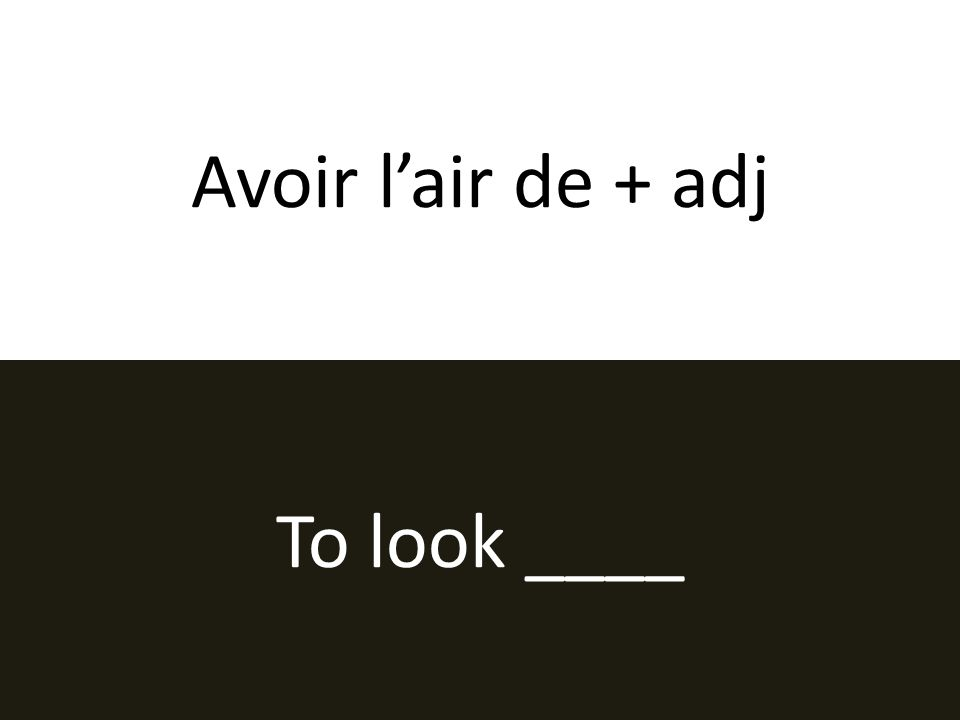 Avoir lair de + adj To look ____