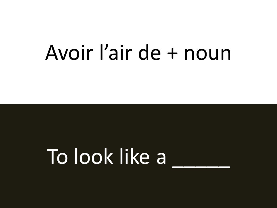 Avoir lair de + noun To look like a _____