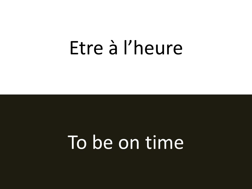 Etre à lheure To be on time