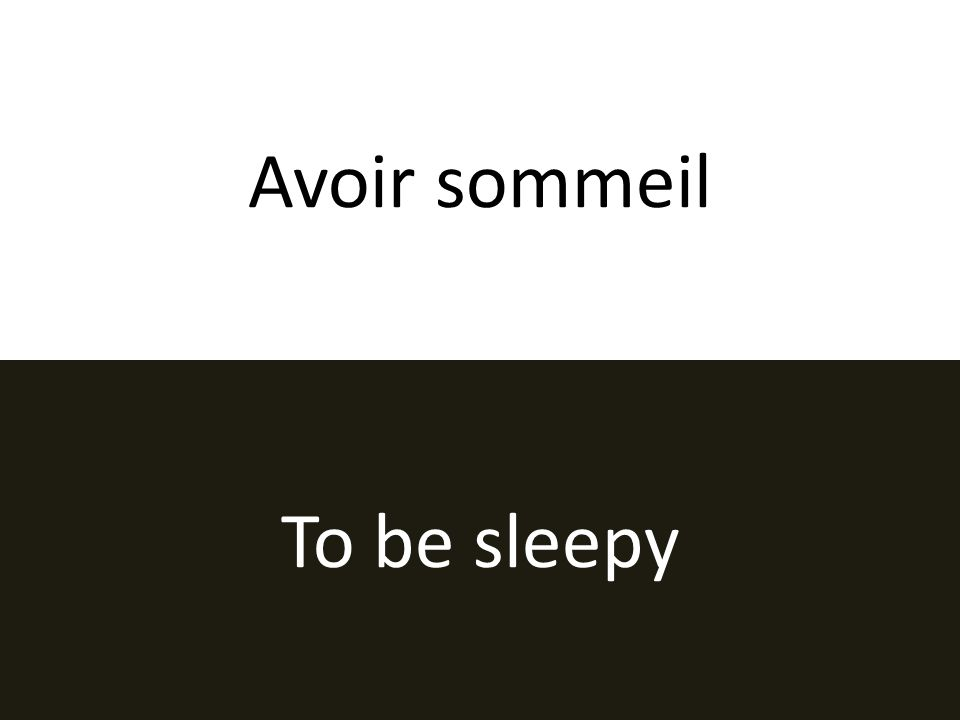 Avoir sommeil To be sleepy