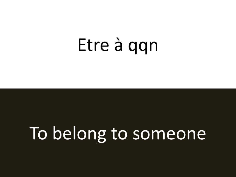 Etre à qqn To belong to someone