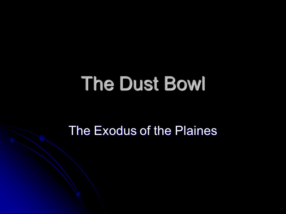 The Dust Bowl The Exodus of the Plaines