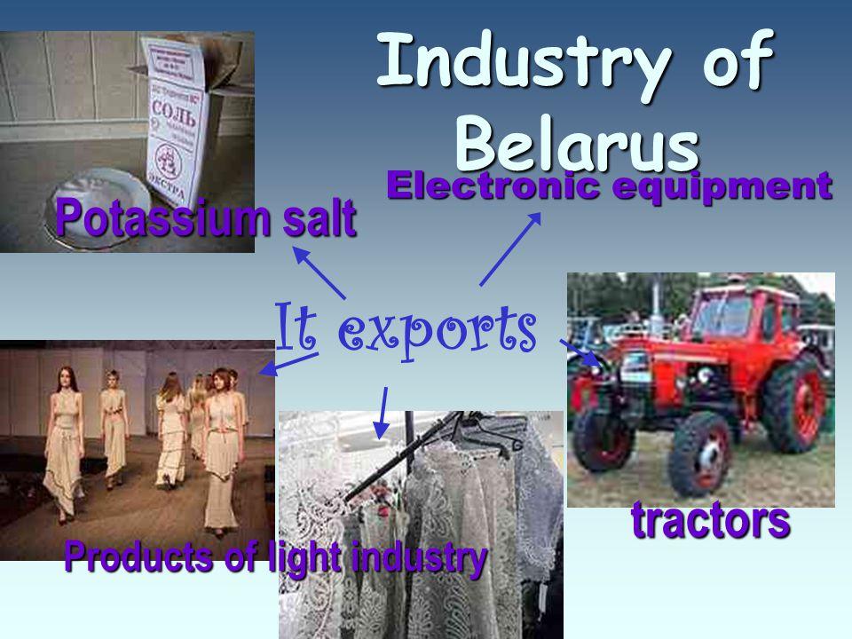 It exports Industry of Belarus Electronic equipment tractors Products of light industry Potassium salt