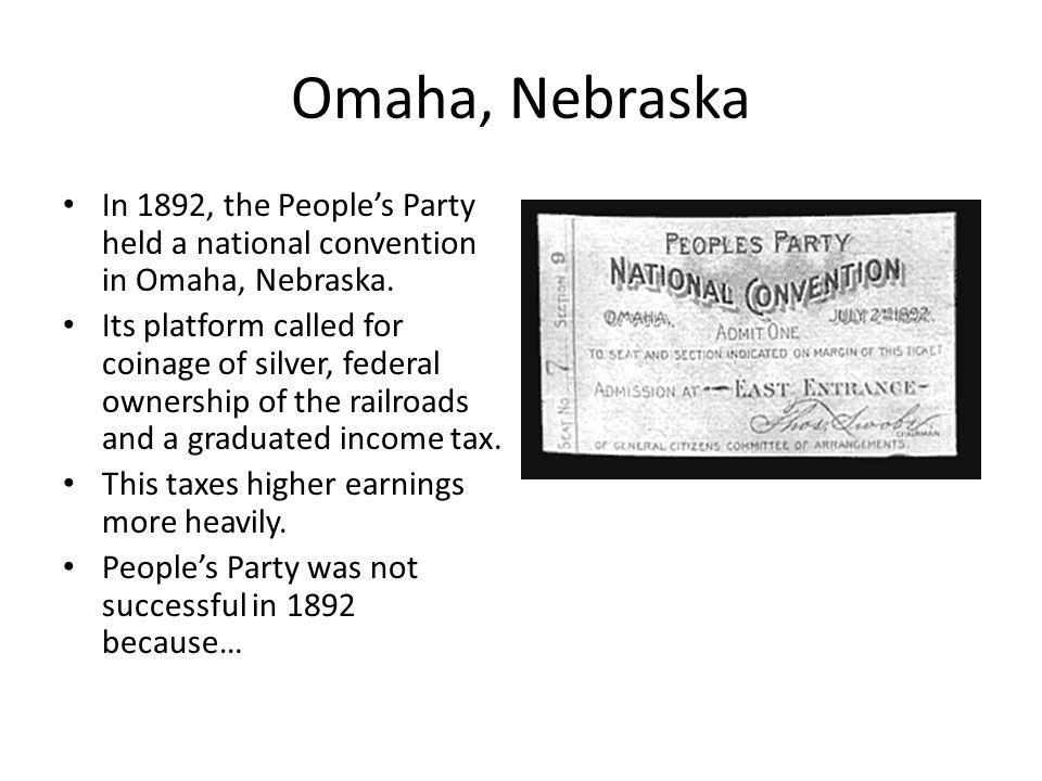 Omaha, Nebraska In 1892, the Peoples Party held a national convention in Omaha, Nebraska.