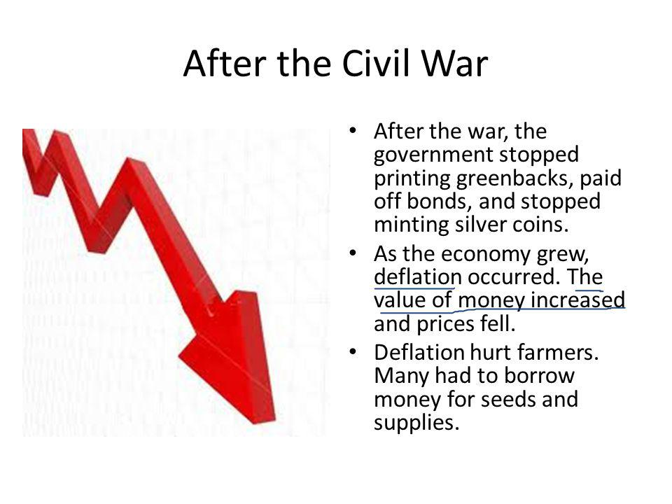 After the Civil War After the war, the government stopped printing greenbacks, paid off bonds, and stopped minting silver coins.
