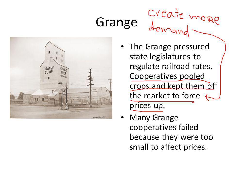 Grange The Grange pressured state legislatures to regulate railroad rates.