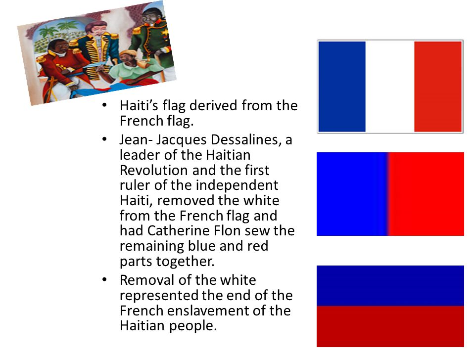 Haitis flag derived from the French flag.