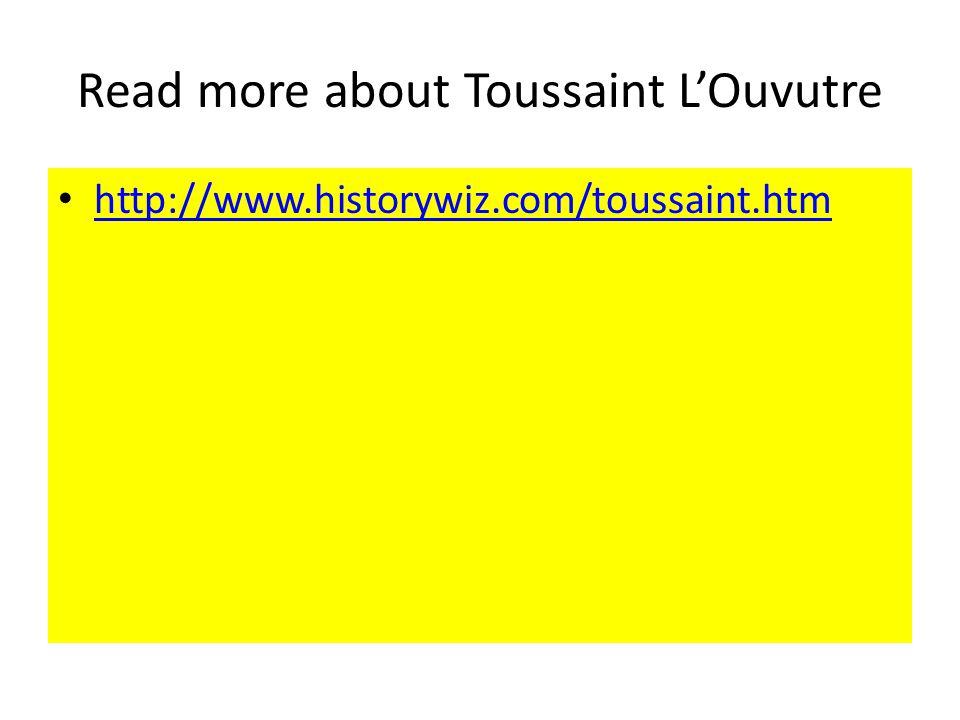 Read more about Toussaint LOuvutre http://www.historywiz.com/toussaint.htm