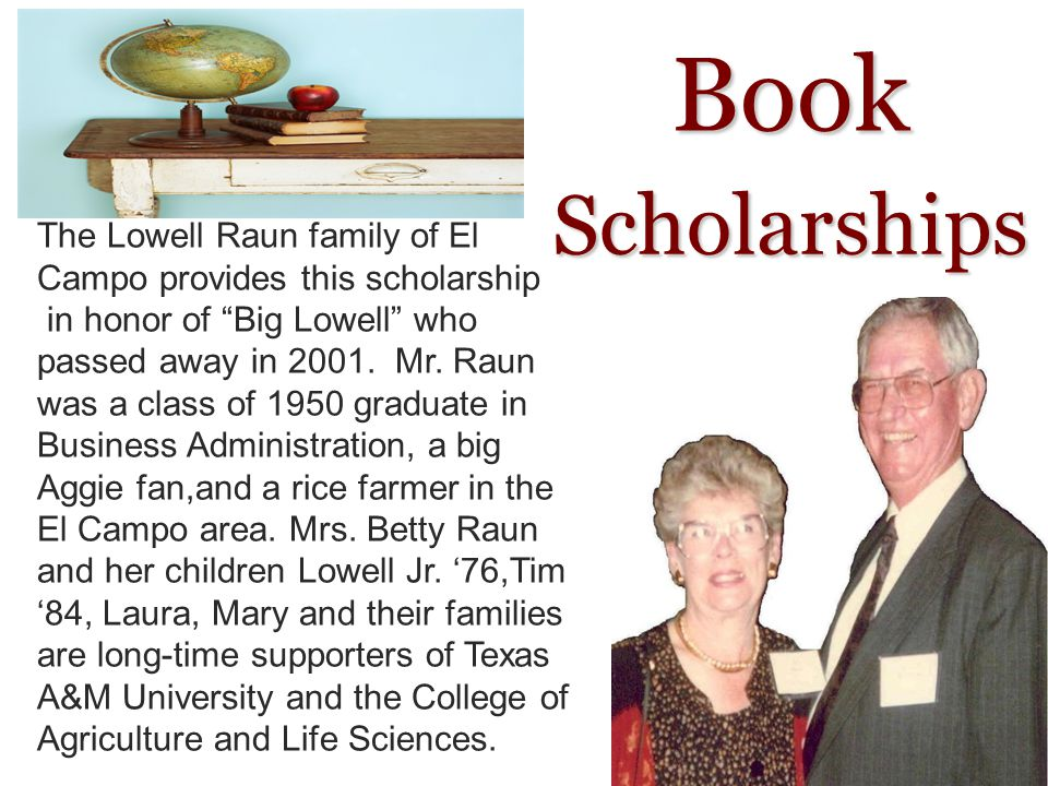 Book The Lowell Raun family of El Campo provides this scholarship in honor of Big Lowell who passed away in 2001.