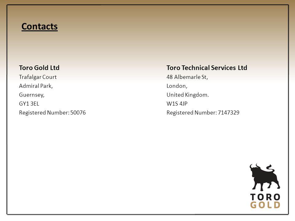 Contacts Toro Gold LtdToro Technical Services Ltd Trafalgar Court48 Albemarle St, Admiral Park, London, Guernsey, United Kingdom. GY1 3ELW1S 4JP Regis