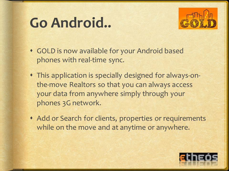 Go Android.. GOLD is now available for your Android based phones with real-time sync.