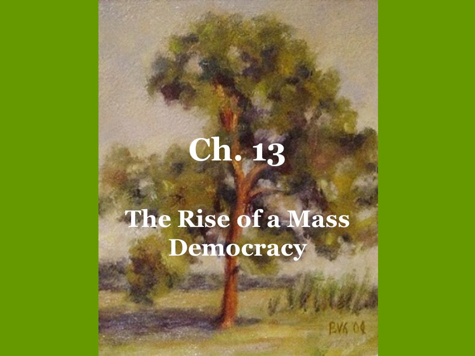 Ch. 13 The Rise of a Mass Democracy