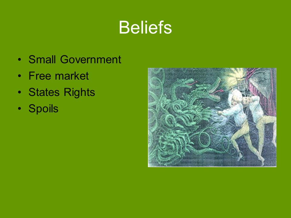 Beliefs Small Government Free market States Rights Spoils