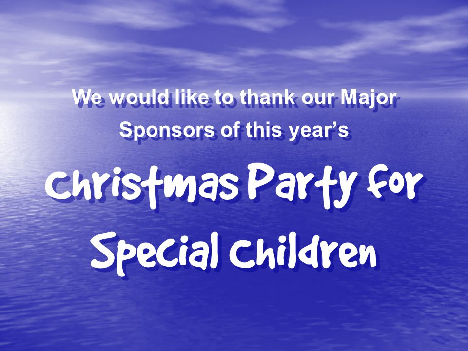 We would like to thank our Major Sponsors of this years Christmas Party for Special Children