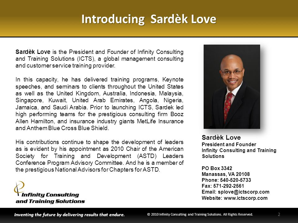 Introducing Sardèk Love Sardèk Love President and Founder Infinity Consulting and Training Solutions PO Box 3342 Manassas, VA 20108 Phone: 540-520-573