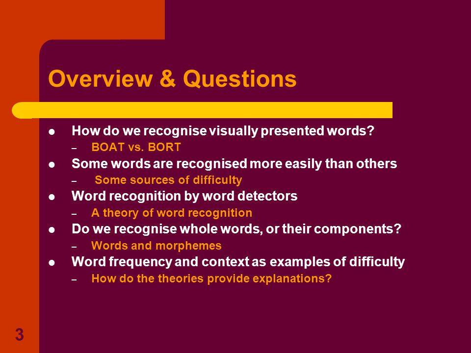 3 Overview & Questions How do we recognise visually presented words.