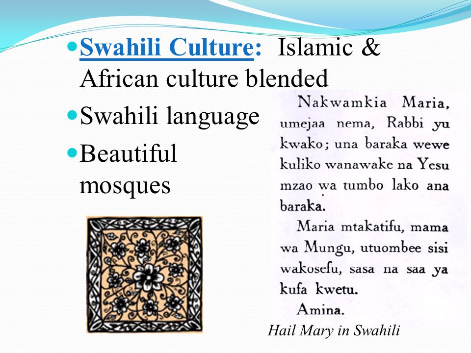 Swahili Culture: Islamic & African culture blended Swahili language Beautiful mosques Hail Mary in Swahili