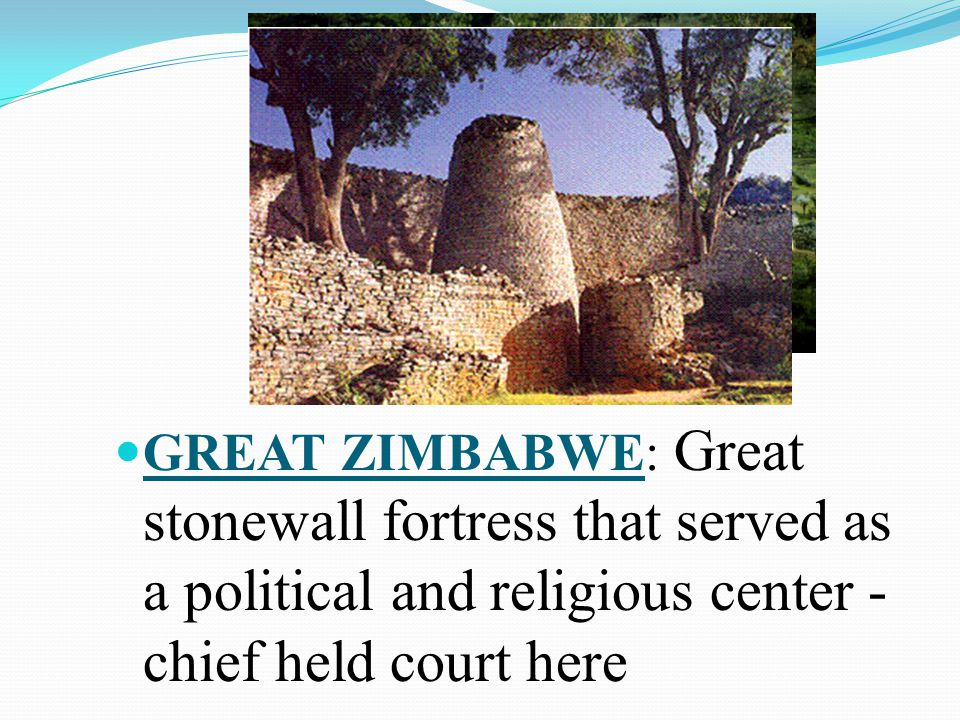 GREAT ZIMBABWE: Great stonewall fortress that served as a political and religious center - chief held court here