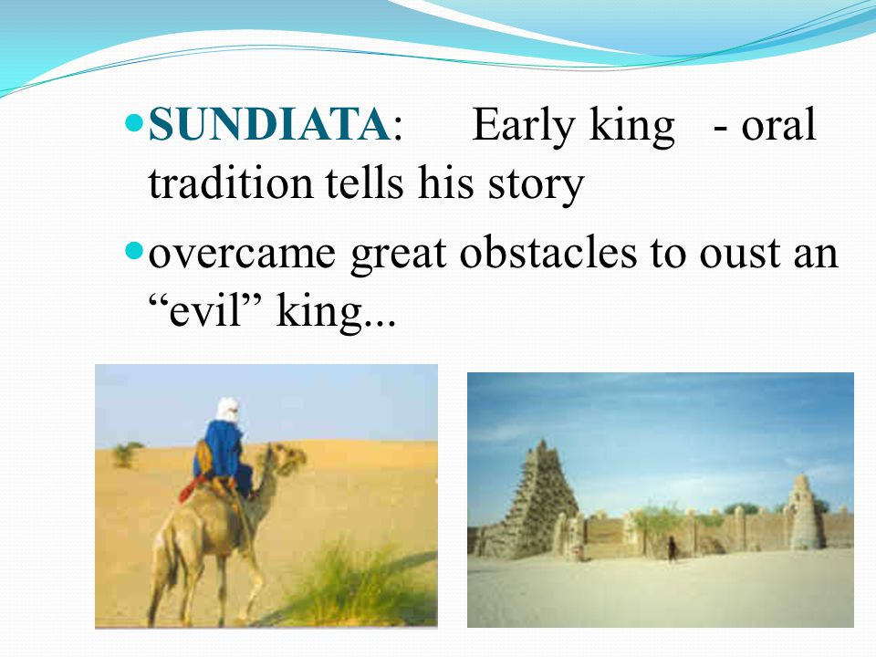 SUNDIATA: Early king - oral tradition tells his story overcame great obstacles to oust an evil king...