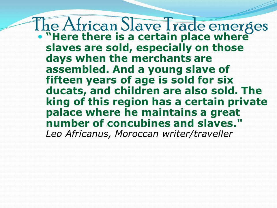 The African Slave Trade emerges Here there is a certain place where slaves are sold, especially on those days when the merchants are assembled. And a