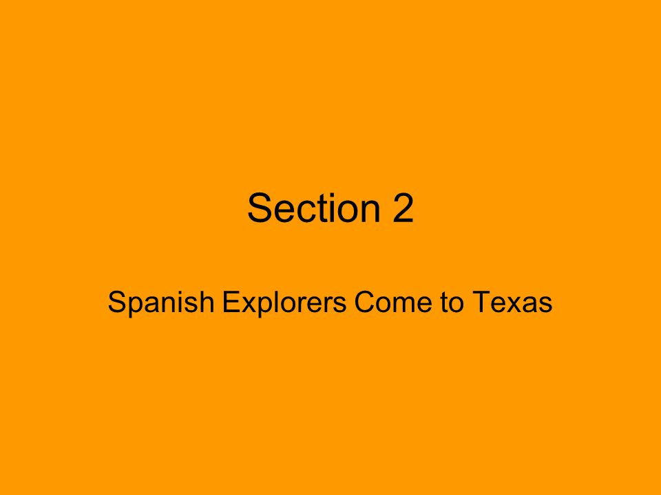 Section 2 Spanish Explorers Come to Texas